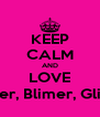 KEEP CALM AND LOVE Slimer, Blimer, Glimer - Personalised Poster A4 size