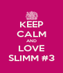 KEEP CALM AND LOVE SLIMM #3 - Personalised Poster A4 size
