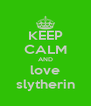 KEEP CALM AND love slytherin - Personalised Poster A4 size
