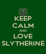 KEEP CALM AND LOVE SLYTHERINE - Personalised Poster A4 size