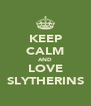 KEEP CALM AND LOVE SLYTHERINS - Personalised Poster A4 size