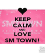 KEEP CALM AND LOVE SM TOWN! - Personalised Poster A4 size
