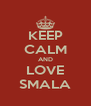 KEEP CALM AND LOVE SMALA - Personalised Poster A4 size