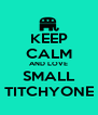 KEEP CALM AND LOVE SMALL TITCHYONE - Personalised Poster A4 size