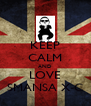KEEP CALM AND LOVE SMANSA X-C - Personalised Poster A4 size
