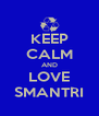 KEEP CALM AND LOVE SMANTRI - Personalised Poster A4 size