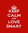 KEEP CALM AND LOVE SMART - Personalised Poster A4 size