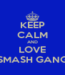 KEEP CALM AND LOVE SMASH GANG - Personalised Poster A4 size