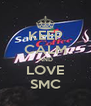 KEEP CALM AND LOVE SMC - Personalised Poster A4 size