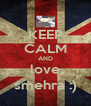KEEP CALM AND love smehra :) - Personalised Poster A4 size