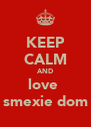 KEEP CALM AND love  smexie dom - Personalised Poster A4 size