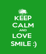 KEEP CALM AND LOVE    SMILE :)  - Personalised Poster A4 size