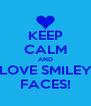 KEEP CALM AND LOVE SMILEY FACES! - Personalised Poster A4 size
