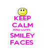 KEEP CALM AND LOVE  SMILEY FACES  - Personalised Poster A4 size