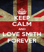 KEEP CALM AND LOVE SMITH FOREVER - Personalised Poster A4 size