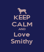 KEEP CALM AND Love Smithy - Personalised Poster A4 size