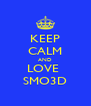 KEEP CALM AND LOVE  SMO3D - Personalised Poster A4 size