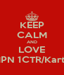 KEEP CALM AND LOVE SMPN 1CTR/Kartoe - Personalised Poster A4 size