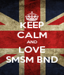 KEEP CALM AND LOVE SMSM BND - Personalised Poster A4 size