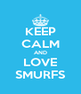 KEEP CALM AND LOVE SMURFS - Personalised Poster A4 size
