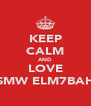 KEEP CALM AND LOVE SMW ELM7BAH - Personalised Poster A4 size