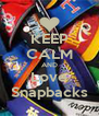 KEEP CALM AND Love Snapbacks - Personalised Poster A4 size