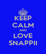KEEP CALM AND LOVE SNAPPII - Personalised Poster A4 size