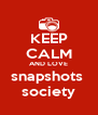 KEEP CALM AND LOVE snapshots  society - Personalised Poster A4 size
