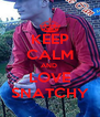 KEEP CALM AND  LOVE SNATCHY - Personalised Poster A4 size