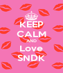 KEEP CALM AND Love SNDK - Personalised Poster A4 size