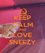 KEEP CALM AND LOVE SNEEZY - Personalised Poster A4 size