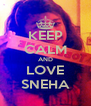 KEEP CALM AND LOVE SNEHA - Personalised Poster A4 size