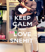 KEEP CALM AND LOVE SNEHIT  - Personalised Poster A4 size