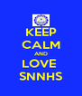 KEEP CALM AND LOVE  SNNHS - Personalised Poster A4 size