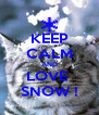 KEEP CALM AND LOVE  SNOW ! - Personalised Poster A4 size