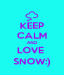 KEEP CALM AND LOVE  SNOW:) - Personalised Poster A4 size