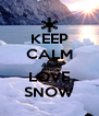 KEEP CALM AND LOVE SNOW - Personalised Poster A4 size