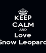 KEEP CALM AND Love Snow Leopard - Personalised Poster A4 size