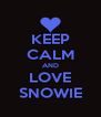 KEEP CALM AND LOVE SNOWIE - Personalised Poster A4 size