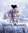 KEEP CALM AND Love SnowLeopards - Personalised Poster A4 size