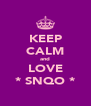 KEEP CALM and LOVE *♡SNQO♡* - Personalised Poster A4 size