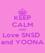 KEEP CALM AND Love SNSD  and YOONA - Personalised Poster A4 size