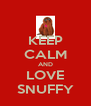 KEEP CALM AND LOVE SNUFFY - Personalised Poster A4 size