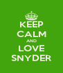 KEEP CALM AND LOVE SNYDER - Personalised Poster A4 size