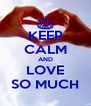 KEEP CALM AND LOVE SO MUCH - Personalised Poster A4 size