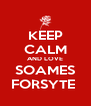 KEEP CALM AND LOVE SOAMES FORSYTE  - Personalised Poster A4 size