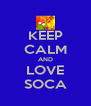 KEEP CALM AND LOVE SOCA - Personalised Poster A4 size