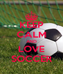 KEEP CALM AND LOVE SOCCER - Personalised Poster A4 size