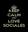 KEEP CALM AND LOVE SOCIALES - Personalised Poster A4 size