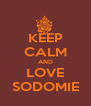 KEEP CALM AND LOVE SODOMIE - Personalised Poster A4 size